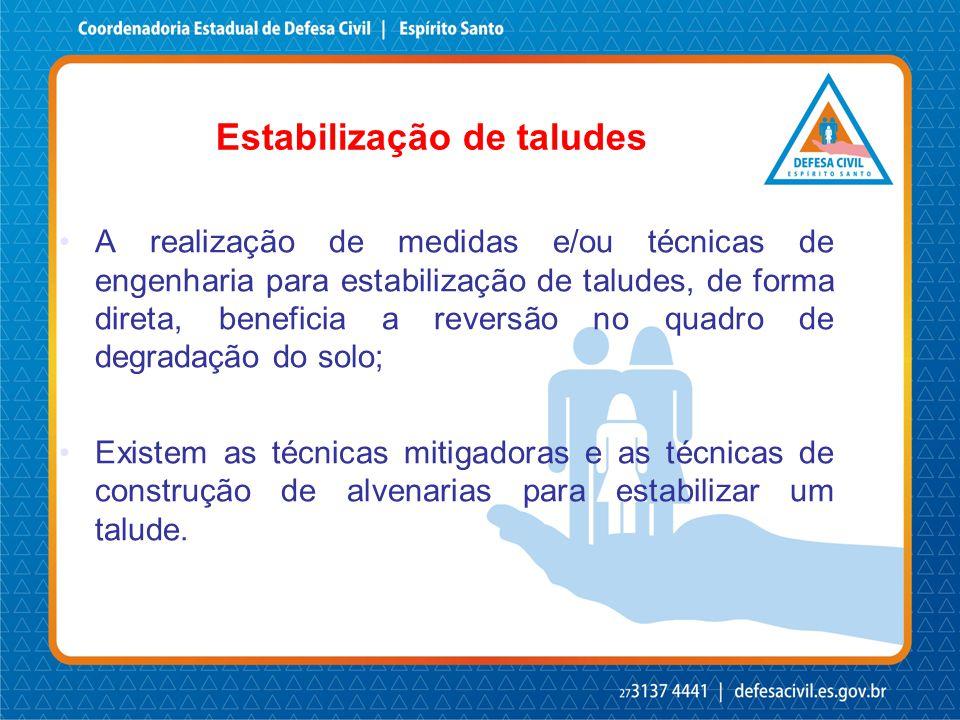 Estabilização de taludes A realização de medidas e/ou técnicas de engenharia para estabilização de taludes, de forma direta, beneficia a reversão no q