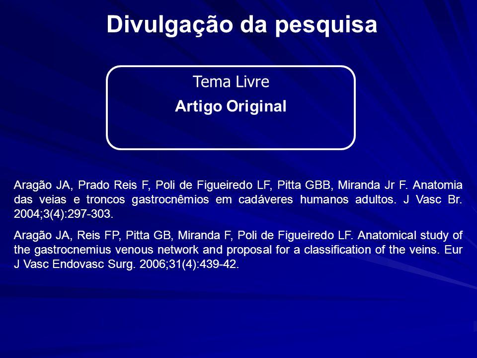 Divulgação da pesquisa Tema Livre Artigo Original Aragão JA, Prado Reis F, Poli de Figueiredo LF, Pitta GBB, Miranda Jr F. Anatomia das veias e tronco