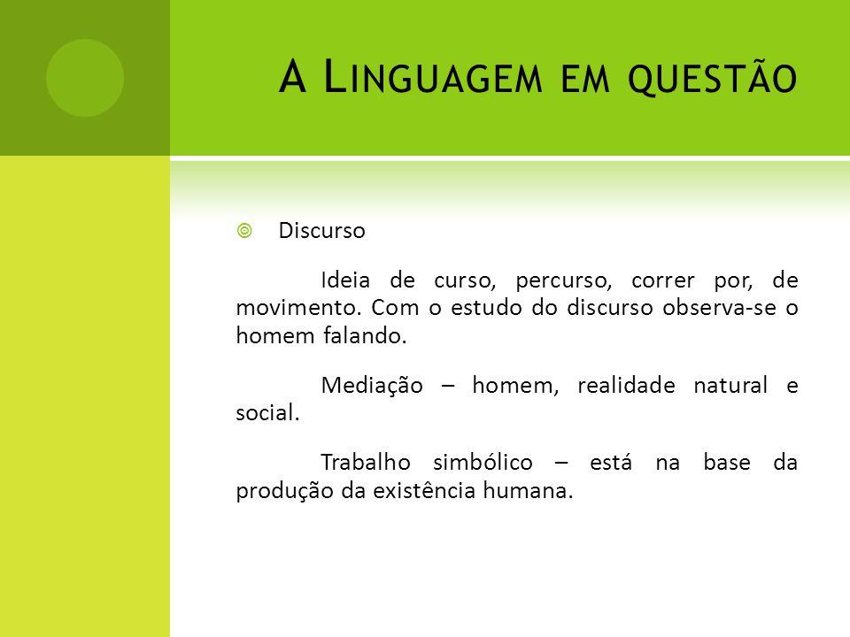 F ILIAÇÕES TEÓRICAS A Linguística – a língua tem sua ordem própria mas só é relativamente autônoma.
