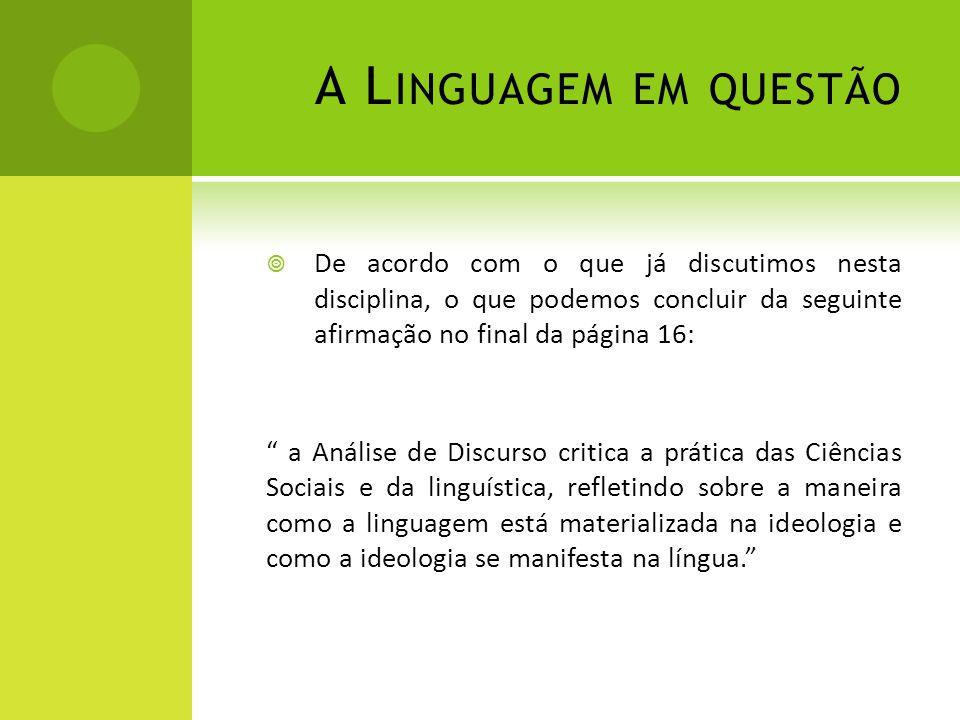 A L INGUAGEM EM QUESTÃO Língua-discurso-ideologia Como diz Pêcheux (1975) Não há discurso sem sujeito e não há sujeito sem ideologia.