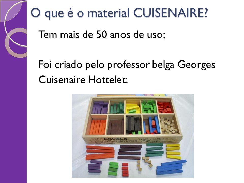O que é o material CUISENAIRE? Tem mais de 50 anos de uso; Foi criado pelo professor belga Georges Cuisenaire Hottelet;