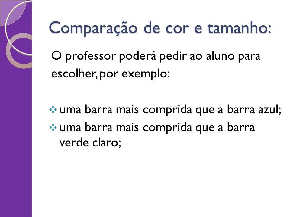 Comparação de cor e tamanho: O professor poderá pedir ao aluno para escolher, por exemplo: uma barra mais comprida que a barra azul; uma barra mais co