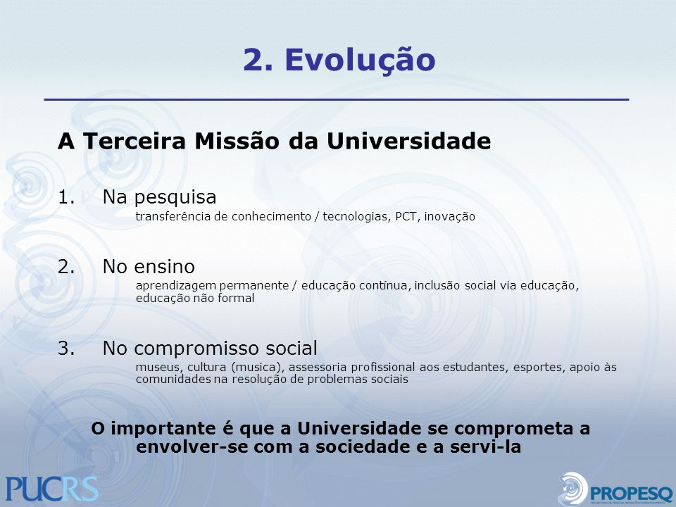 A Terceira Missão da Universidade 1.Na pesquisa transferência de conhecimento / tecnologias, PCT, inovação 2.No ensino aprendizagem permanente / educa