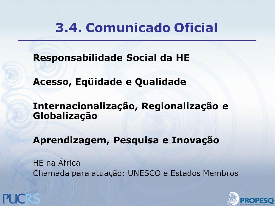 Responsabilidade Social da HE Acesso, Eqüidade e Qualidade Internacionalização, Regionalização e Globalização Aprendizagem, Pesquisa e Inovação HE na