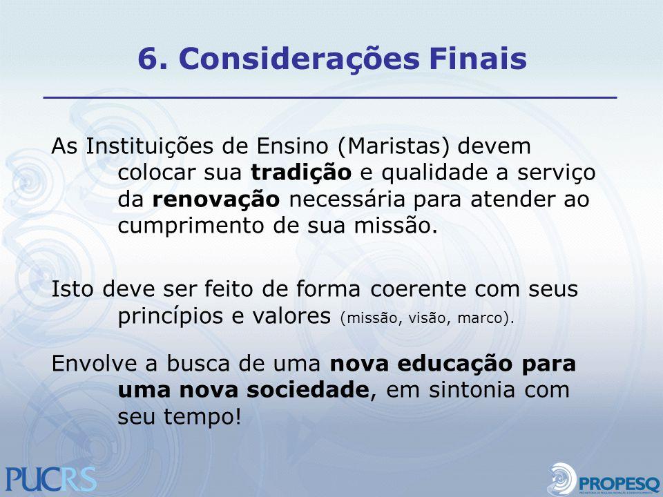 6. Considerações Finais As Instituições de Ensino (Maristas) devem colocar sua tradição e qualidade a serviço da renovação necessária para atender ao