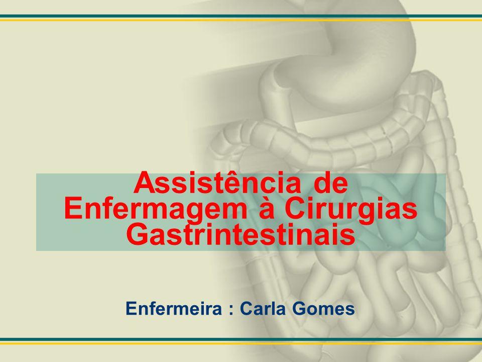 Assistência de Enfermagem à Cirurgias Gastrintestinais Enfermeira : Carla Gomes