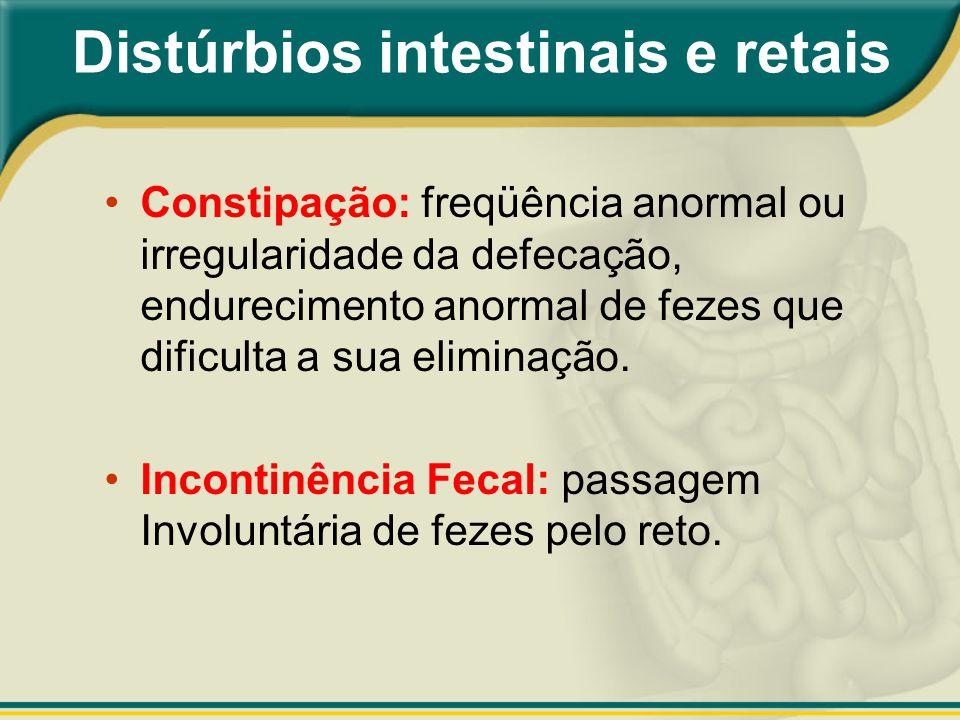 Distúrbios intestinais e retais Constipação: freqüência anormal ou irregularidade da defecação, endurecimento anormal de fezes que dificulta a sua eli