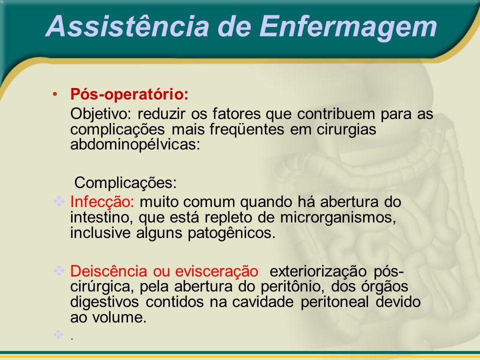 Assistência de Enfermagem Pós-operatório: Objetivo: reduzir os fatores que contribuem para as complicações mais freqüentes em cirurgias abdominopélvic