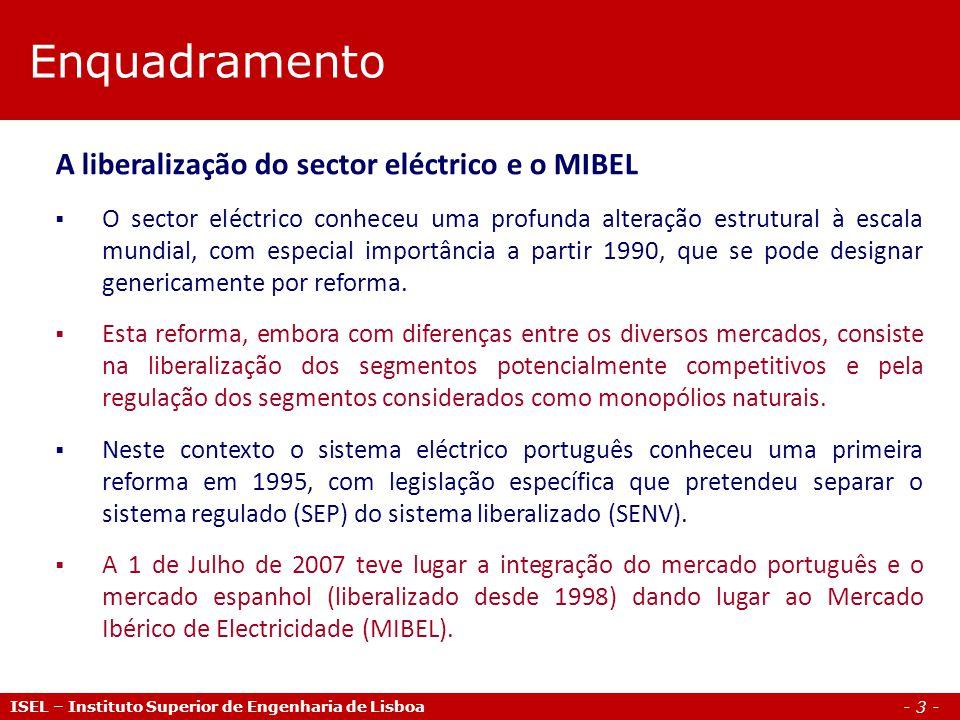 - 3 - Enquadramento ISEL – Instituto Superior de Engenharia de Lisboa A liberalização do sector eléctrico e o MIBEL O sector eléctrico conheceu uma pr