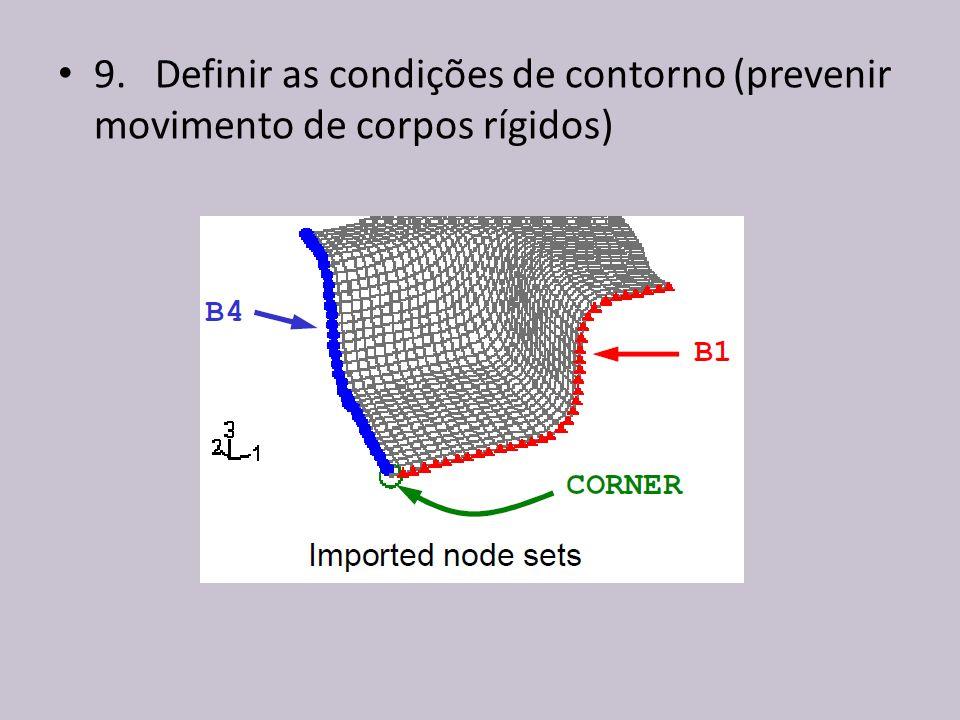 9. Definir as condições de contorno (prevenir movimento de corpos rígidos)