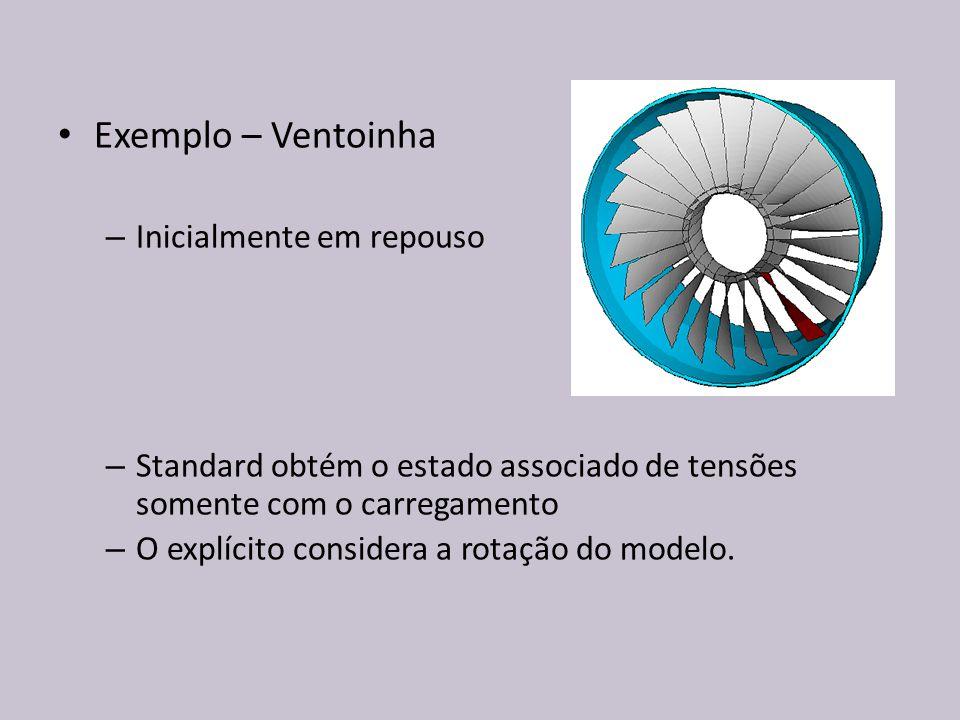 Exemplo – Ventoinha – Inicialmente em repouso – Standard obtém o estado associado de tensões somente com o carregamento – O explícito considera a rota