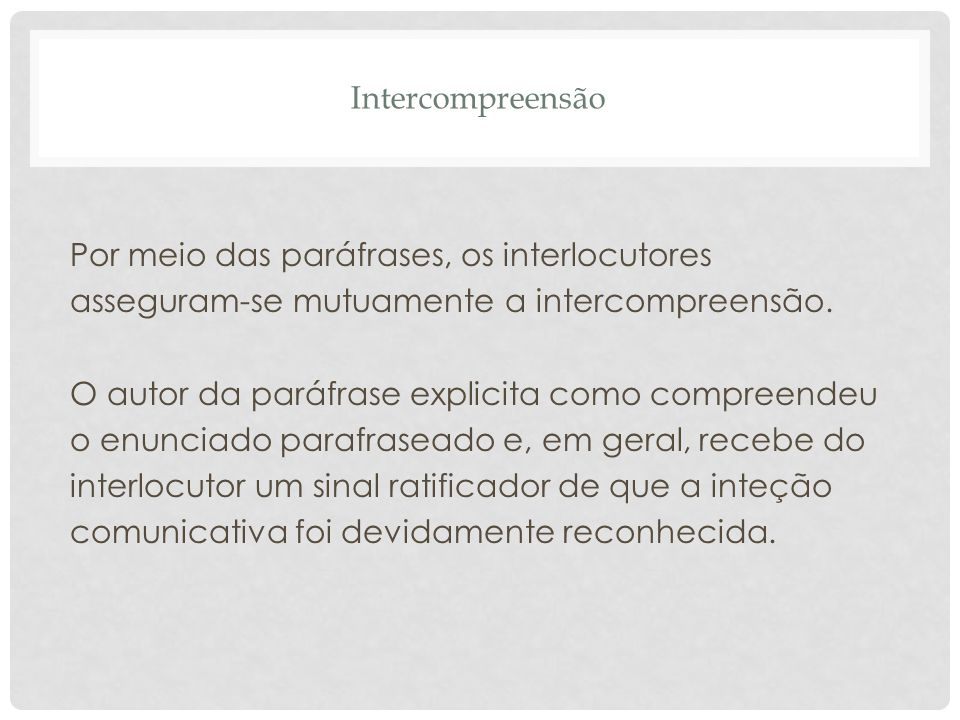 Intercompreensão Por meio das paráfrases, os interlocutores asseguram-se mutuamente a intercompreensão.