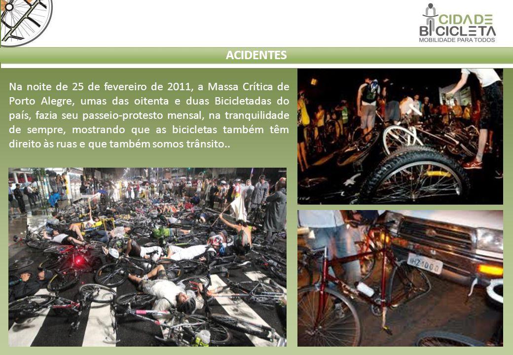 ACIDENTES Na noite de 25 de fevereiro de 2011, a Massa Crítica de Porto Alegre, umas das oitenta e duas Bicicletadas do país, fazia seu passeio-protes