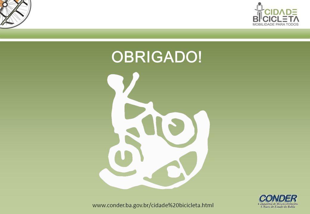 OBRIGADO! www.conder.ba.gov.br/cidade%20bicicleta.html