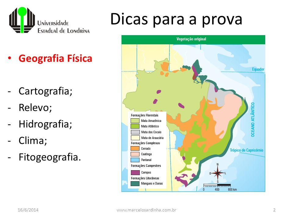 Dicas para a prova Geografia Física -Cartografia; -Relevo; -Hidrografia; -Clima; -Fitogeografia. 16/6/2014www.marcelosardinha.com.br2