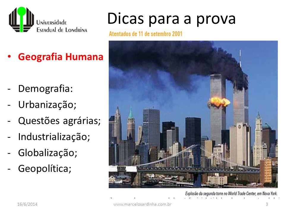 16/6/2014www.marcelosardinha.com.br3 Dicas para a prova Geografia Humana -Demografia: -Urbanização; -Questões agrárias; -Industrialização; -Globalizaç