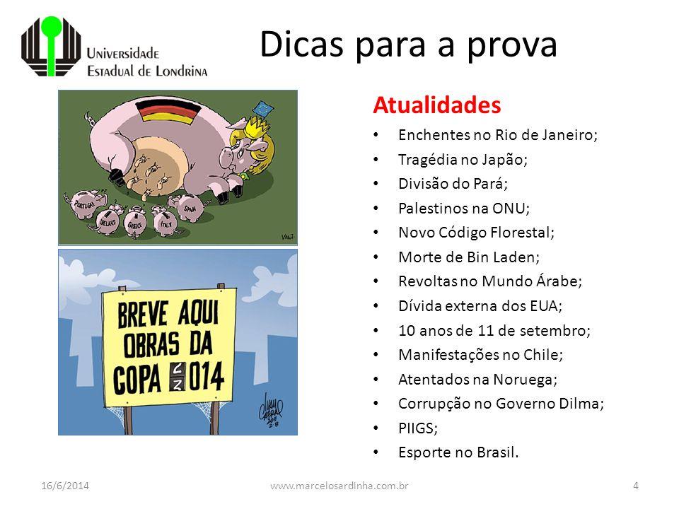 16/6/2014www.marcelosardinha.com.br4 Dicas para a prova Atualidades Enchentes no Rio de Janeiro; Tragédia no Japão; Divisão do Pará; Palestinos na ONU