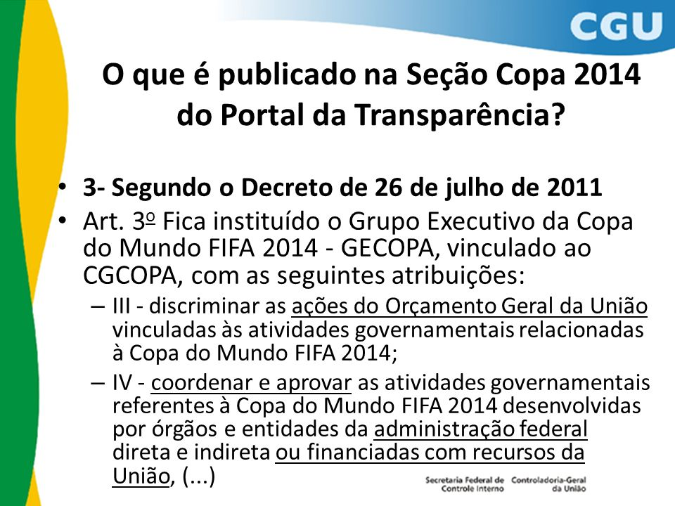 O que é publicado na Seção Copa 2014 do Portal da Transparência? 3- Segundo o Decreto de 26 de julho de 2011 Art. 3 o Fica instituído o Grupo Executiv