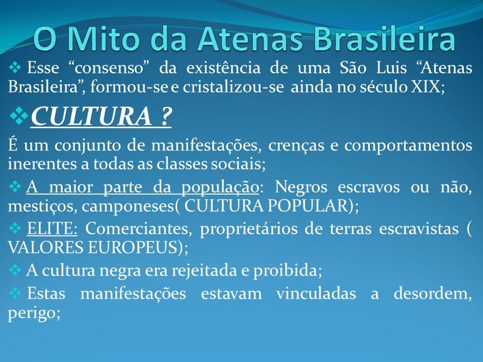 Esse consenso da existência de uma São Luis Atenas Brasileira, formou-se e cristalizou-se ainda no século XIX; CULTURA ? É um conjunto de manifestaçõe