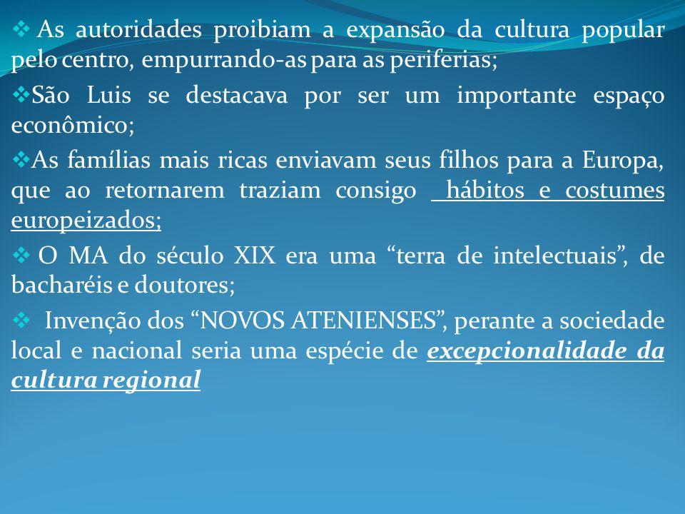 As autoridades proibiam a expansão da cultura popular pelo centro, empurrando-as para as periferias; São Luis se destacava por ser um importante espaç