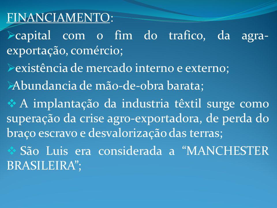 FINANCIAMENTO: capital com o fim do trafico, da agra- exportação, comércio; existência de mercado interno e externo; Abundancia de mão-de-obra barata;