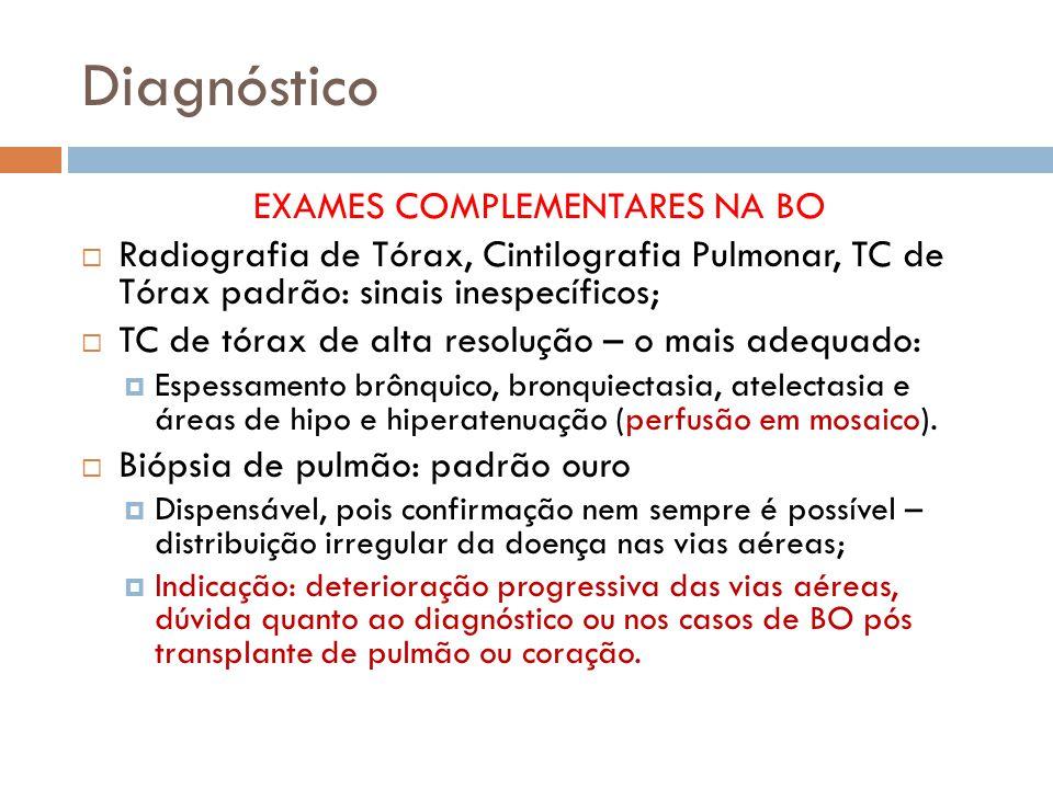 Diagnóstico EXAMES COMPLEMENTARES NA BO Radiografia de Tórax, Cintilografia Pulmonar, TC de Tórax padrão: sinais inespecíficos; TC de tórax de alta resolução – o mais adequado: Espessamento brônquico, bronquiectasia, atelectasia e áreas de hipo e hiperatenuação (perfusão em mosaico).