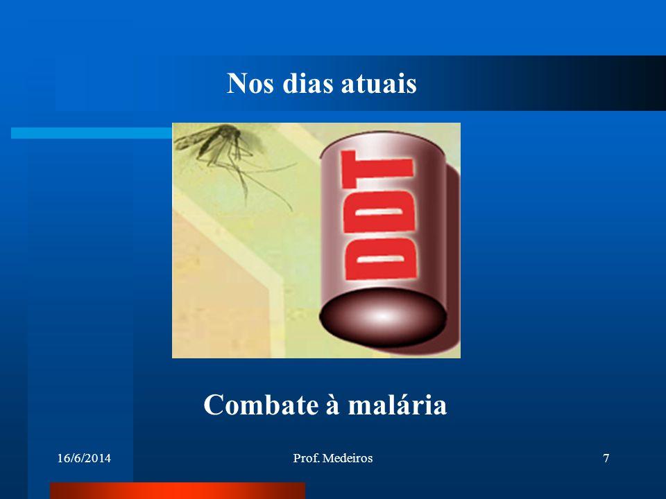 16/6/2014Prof. Medeiros7 Nos dias atuais Combate à malária