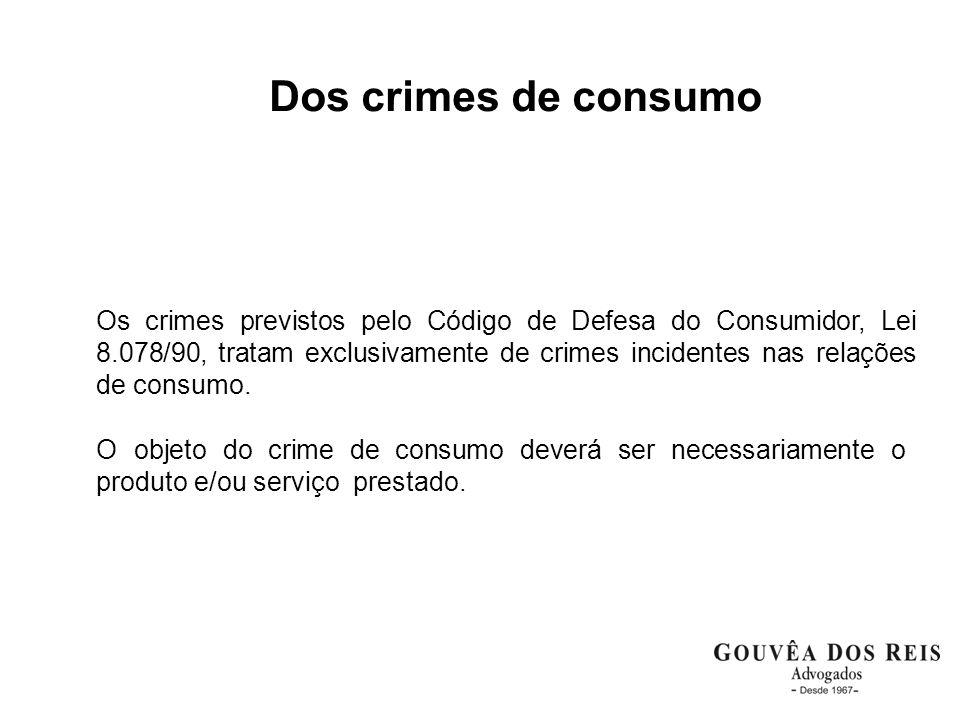 Dos crimes de consumo Os crimes previstos pelo Código de Defesa do Consumidor, Lei 8.078/90, tratam exclusivamente de crimes incidentes nas relações d