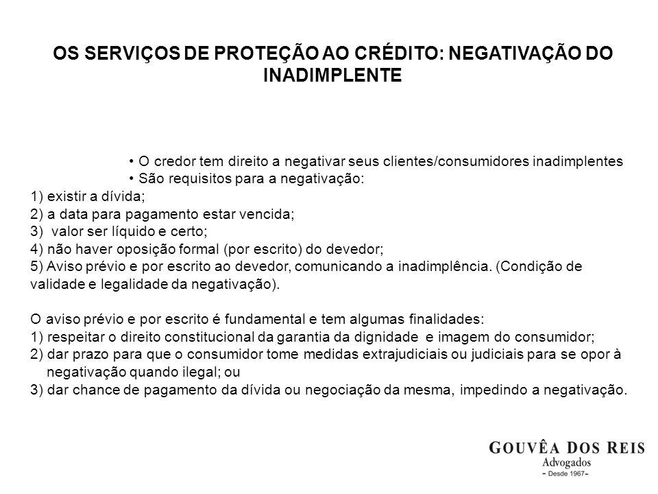 OS SERVIÇOS DE PROTEÇÃO AO CRÉDITO: NEGATIVAÇÃO DO INADIMPLENTE O credor tem direito a negativar seus clientes/consumidores inadimplentes São requisit