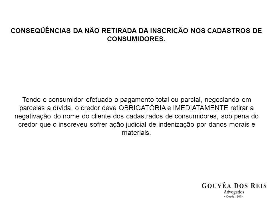 CONSEQÜÊNCIAS DA NÃO RETIRADA DA INSCRIÇÃO NOS CADASTROS DE CONSUMIDORES. Tendo o consumidor efetuado o pagamento total ou parcial, negociando em parc