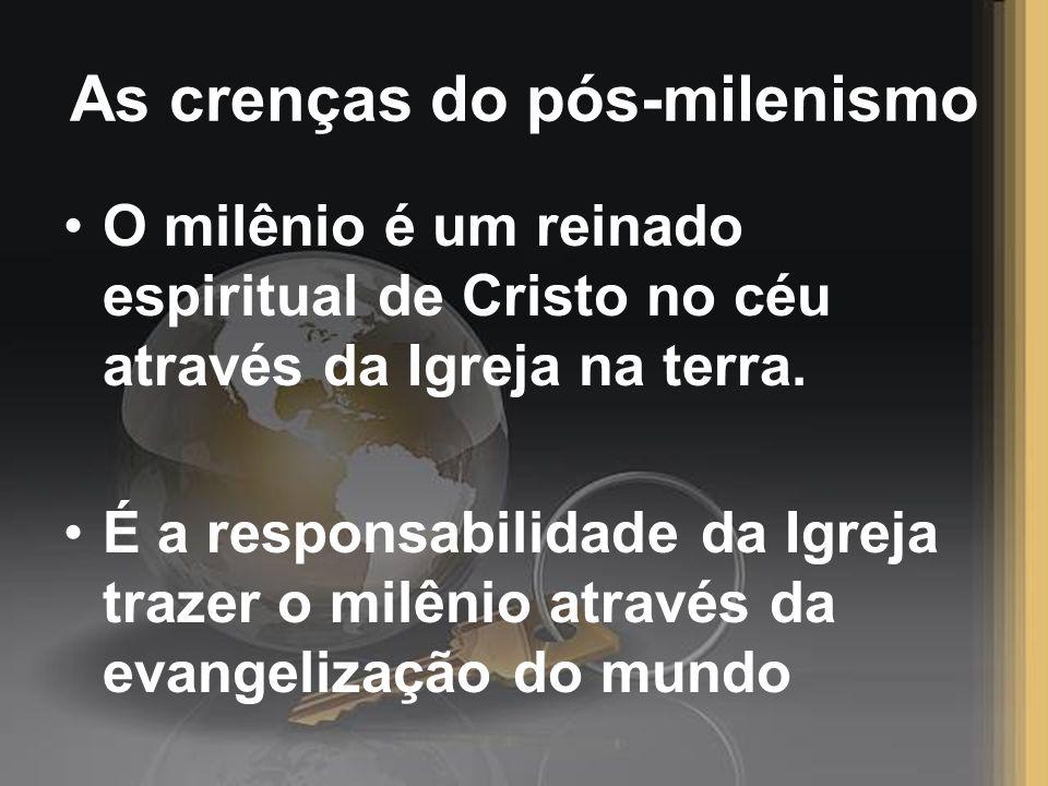 As crenças do pós-milenismo O milênio é um reinado espiritual de Cristo no céu através da Igreja na terra. É a responsabilidade da Igreja trazer o mil