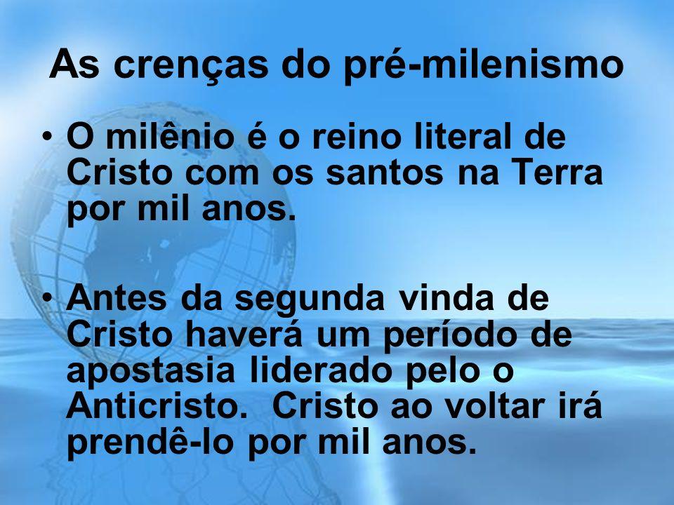 As crenças do pré-milenismo O milênio é o reino literal de Cristo com os santos na Terra por mil anos.