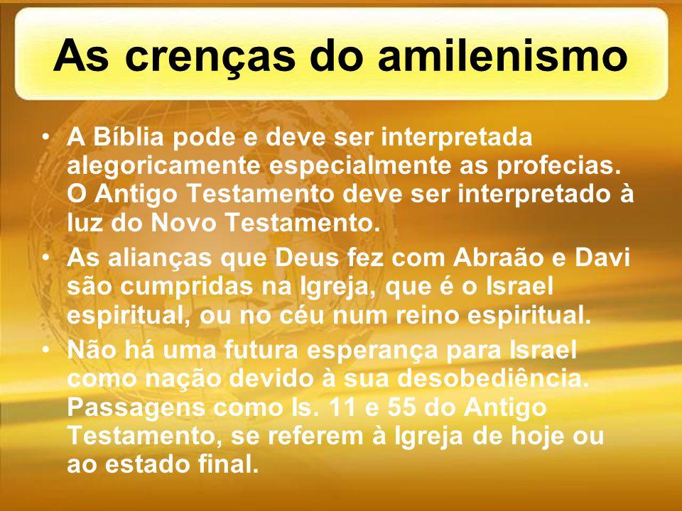As crenças do amilenismo A Bíblia pode e deve ser interpretada alegoricamente especialmente as profecias. O Antigo Testamento deve ser interpretado à