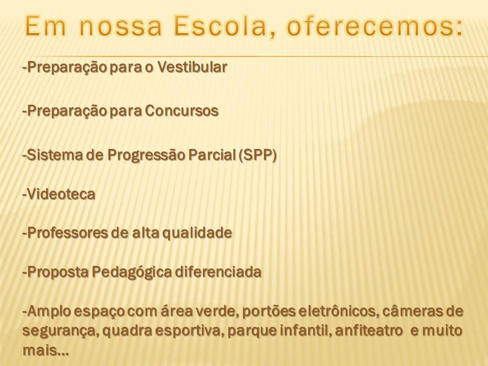 -Preparação para o Vestibular -Preparação para Concursos -Sistema de Progressão Parcial (SPP) -Videoteca -Professores de alta qualidade -Proposta Peda