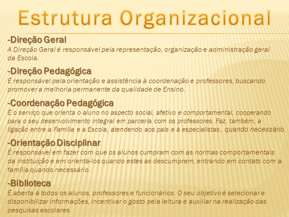 -Direção Geral A Direção Geral é responsável pela representação, organização e administração geral da Escola. -Direção Pedagógica É responsável pela o