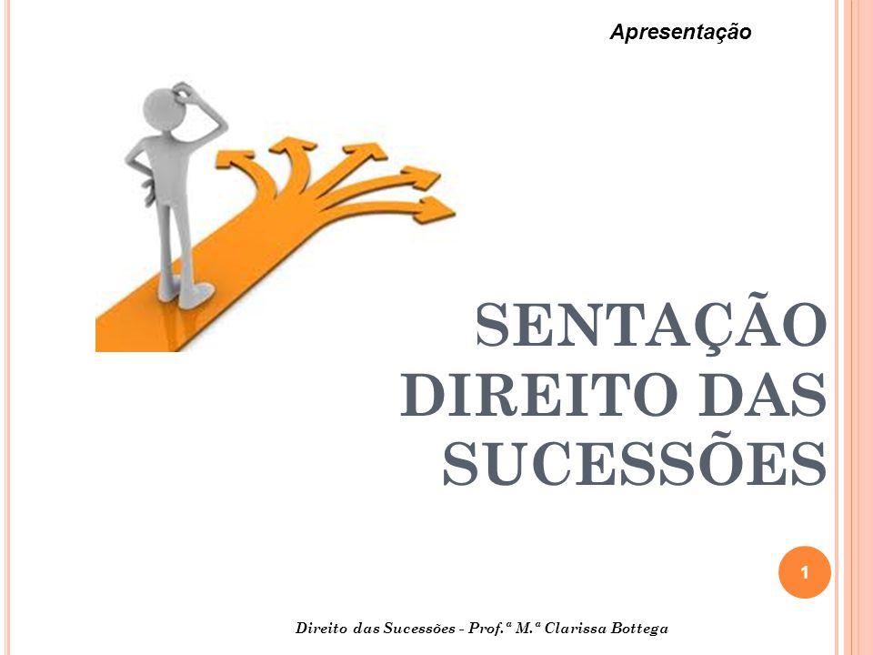 APRESENTAÇÃO DIREITO DAS SUCESSÕES 1 Apresentação Direito das Sucessões - Prof.ª M.ª Clarissa Bottega