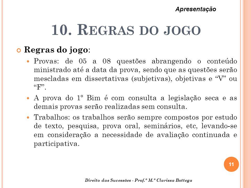 10. R EGRAS DO JOGO Regras do jogo : Provas: de 05 a 08 questões abrangendo o conteúdo ministrado até a data da prova, sendo que as questões serão mes