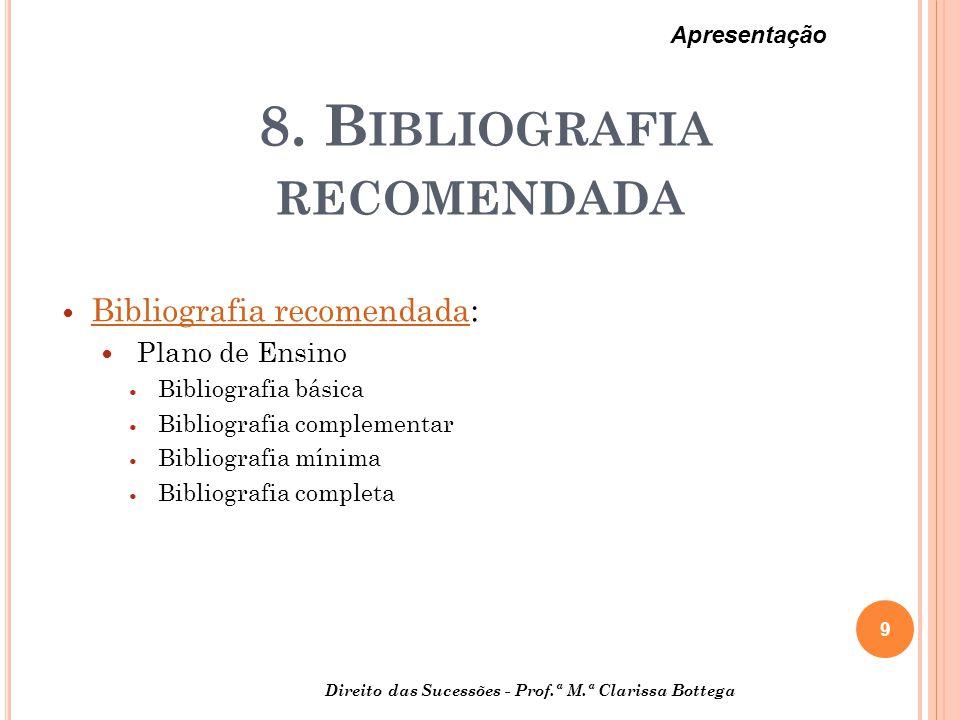 8. B IBLIOGRAFIA RECOMENDADA Bibliografia recomendada: Bibliografia recomendada Plano de Ensino Bibliografia básica Bibliografia complementar Bibliogr