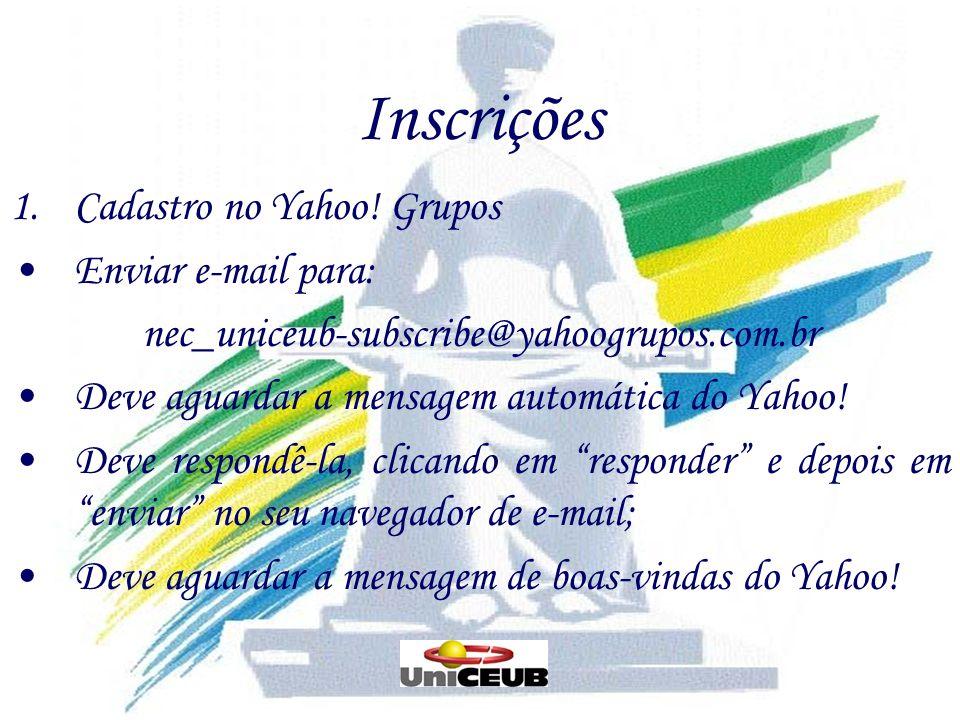 Inscrições 1.Cadastro no Yahoo! Grupos Enviar e-mail para: nec_uniceub-subscribe@yahoogrupos.com.br Deve aguardar a mensagem automática do Yahoo! Deve