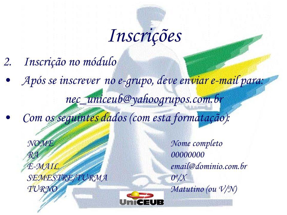 Inscrições 2. Inscrição no módulo Após se inscrever no e-grupo, deve enviar e-mail para: nec_uniceub@yahoogrupos.com.br Com os seguintes dados (com es