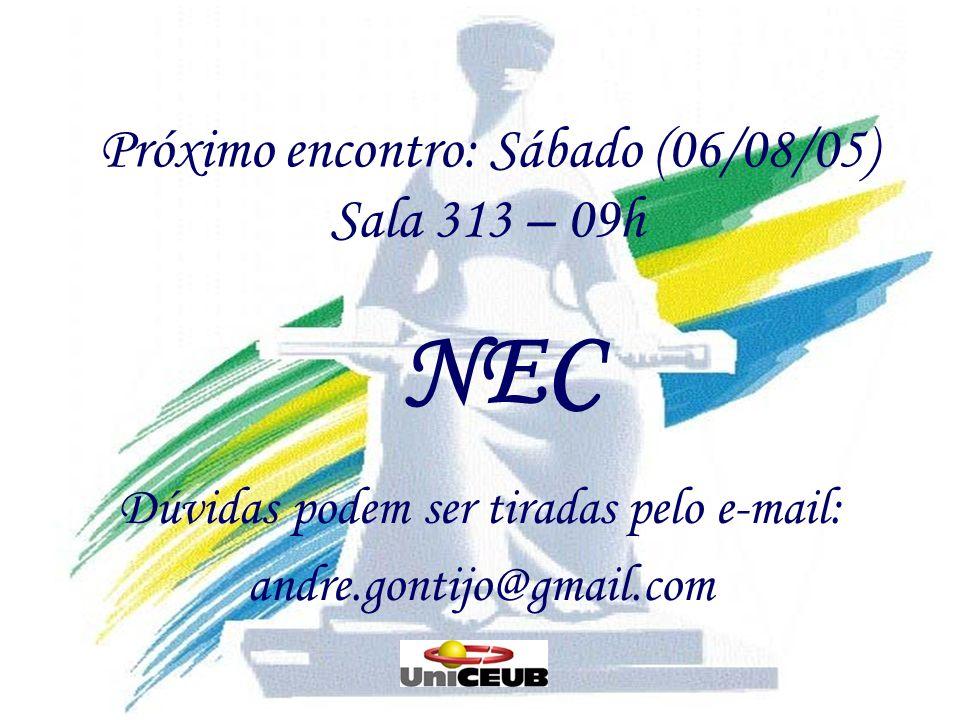 Próximo encontro: Sábado (06/08/05) Sala 313 – 09h Dúvidas podem ser tiradas pelo e-mail: andre.gontijo@gmail.com NEC