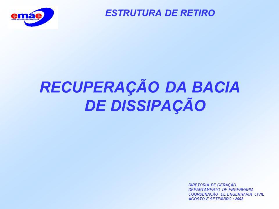 DIRETORIA DE GERAÇÃO DEPARTAMENTO DE ENGENHARIA COORDENAÇÃO DE ENGENHARIA CIVIL AGOSTO E SETEMBRO / 2002 ESTRUTURA DE RETIRO RECUPERAÇÃO DA BACIA DE DISSIPAÇÃO