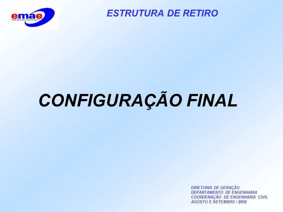 DIRETORIA DE GERAÇÃO DEPARTAMENTO DE ENGENHARIA COORDENAÇÃO DE ENGENHARIA CIVIL AGOSTO E SETEMBRO / 2002 ESTRUTURA DE RETIRO CONFIGURAÇÃO FINAL