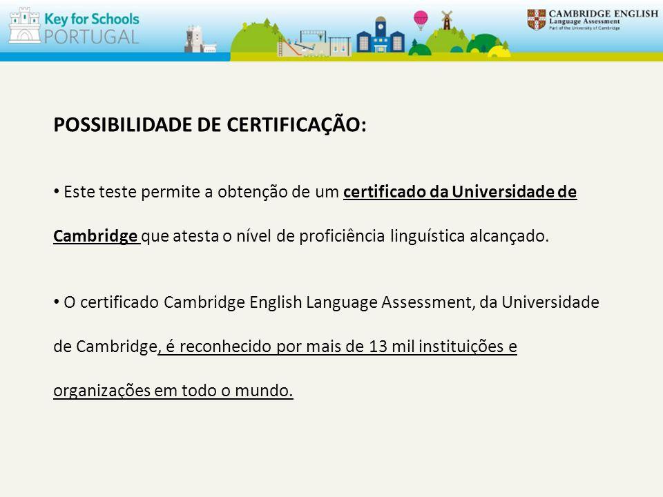 POSSIBILIDADE DE CERTIFICAÇÃO: Este teste permite a obtenção de um certificado da Universidade de Cambridge que atesta o nível de proficiência linguística alcançado.
