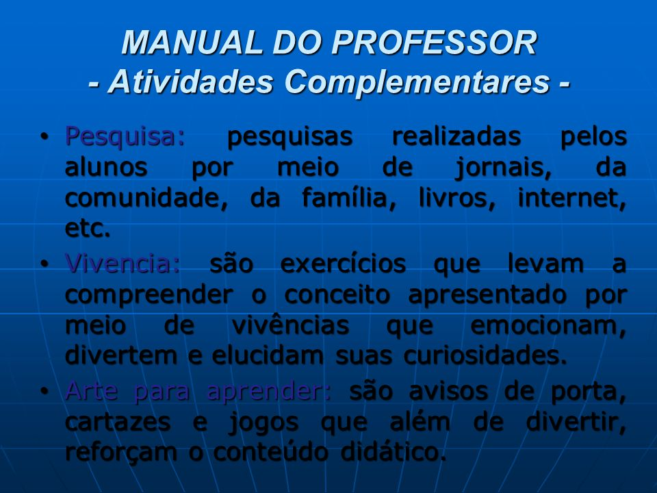 MANUAL DO PROFESSOR - Atividades Complementares - Pesquisa: pesquisas realizadas pelos alunos por meio de jornais, da comunidade, da família, livros, internet, etc.