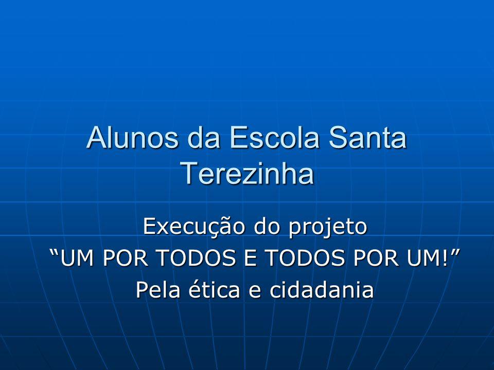 Alunos da Escola Santa Terezinha Execução do projeto UM POR TODOS E TODOS POR UM.