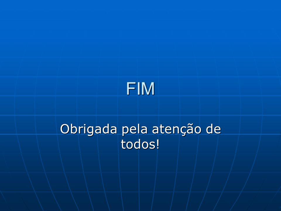 FIM Obrigada pela atenção de todos!