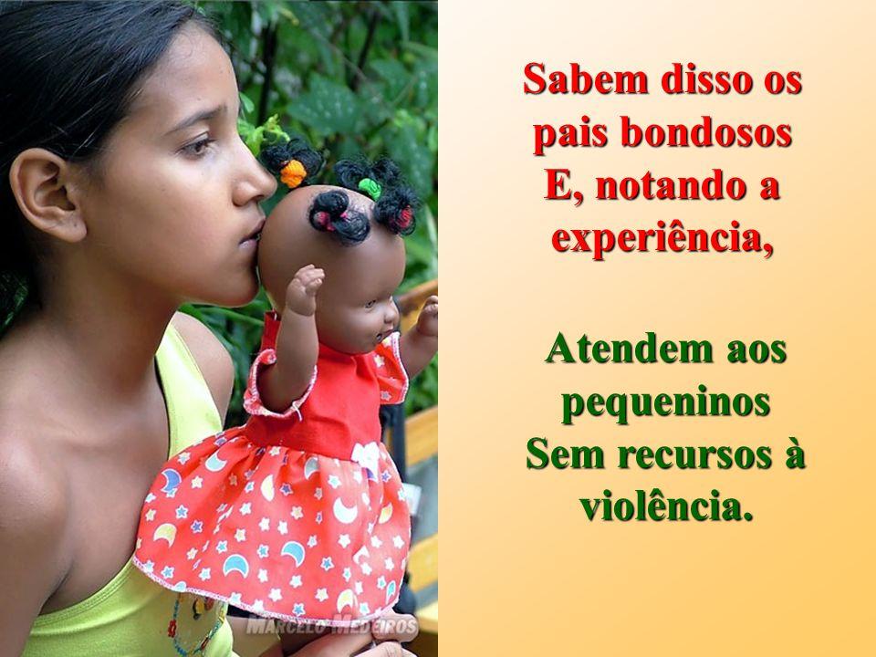 Atendem aos pequeninos Sem recursos à violência.