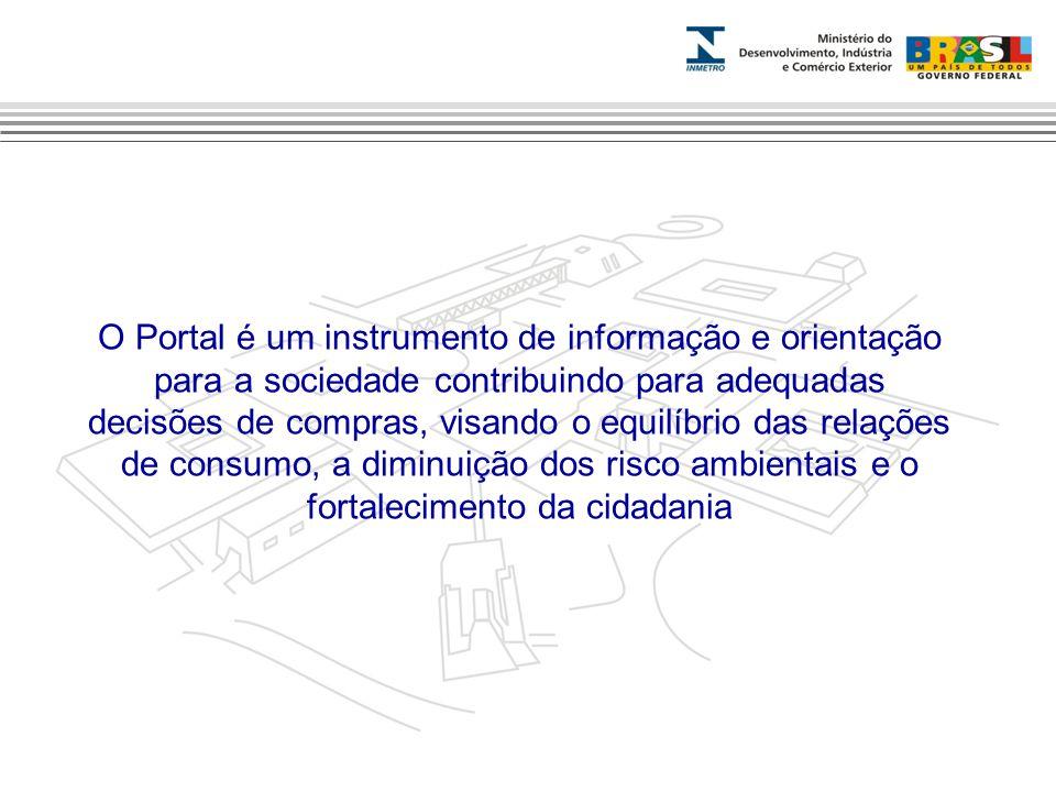 O Portal é um instrumento de informação e orientação para a sociedade contribuindo para adequadas decisões de compras, visando o equilíbrio das relações de consumo, a diminuição dos risco ambientais e o fortalecimento da cidadania