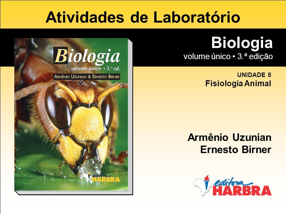 Biologia volume único 3.ª edição Atividades de Laboratório Biologia volume único 3.ª edição Armênio Uzunian Ernesto Birner UNIDADE 8 Fisiologia Animal